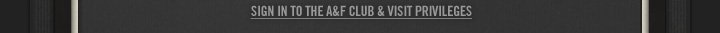 SIGN IN TO THE A&F CLUB & VISIT PRIVILEGES