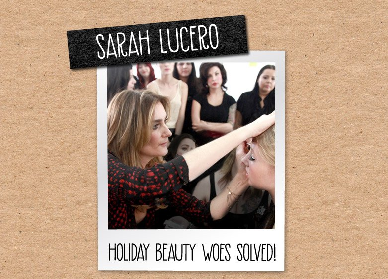 SARAH LUCERO - HOLIDAYBEAUTY WOES SOLVED!