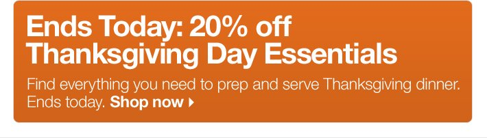 Ends Today: 20% off Thanksgiving Day Essentials