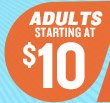 ADULTS STARTING AT $10