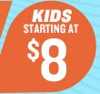 KIDS STARTING AT $8