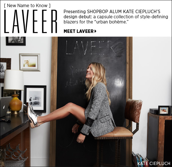 "We couldn't be prouder! Presenting Shopbop alum Kate Ciepluch's design debut: a capsule collection of style-defining blazers for the ""urban bohème."" Shop LAVEER >>"