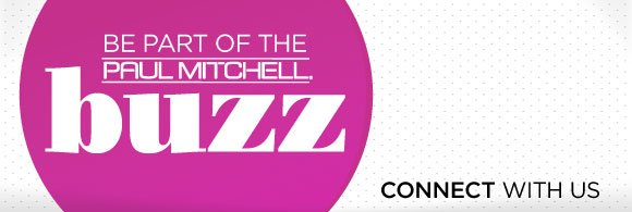 Be part of the Paul Mitchell Buzz. Connect with us.