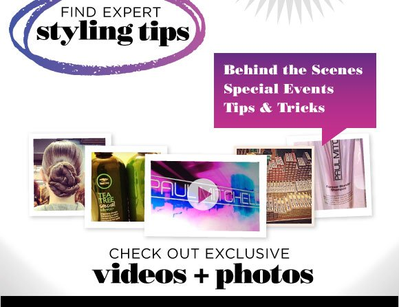 Find expert styling tips. Behind the scenes. Special events. Tips and Tricks. Check out exclusive videos and photos.