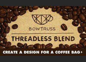 Design a Bowtruss coffee bag!
