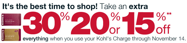 It's the best time to shop! Take an EXTRA 30% 20% or 15% Off everything when you use your Kohl's Charge through November 14.
