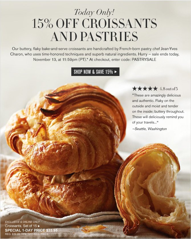 Today Only! 15% OFF CROISSANTS AND PASTRIES - SHOP NOW AND SAVE 15%