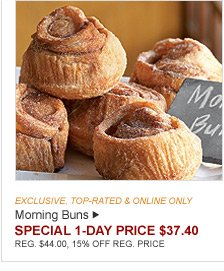 EXCLUSIVE, TOP-RATED & ONLINE ONLY - Morning Buns - SPECIAL 1-DAY PRICE $37.40 - REG. $44.00, 15% OFF REG. PRICE