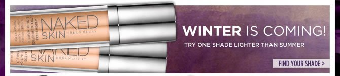 Winter Is Coming! Try One Shade Lighter Than Summer.  Naked Skin - Find Your Shade >