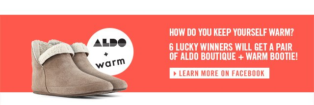 How do you keep yourself warm? Six lucky winners will get a pair of ALDO BOUTIQUE + WARM bootie!