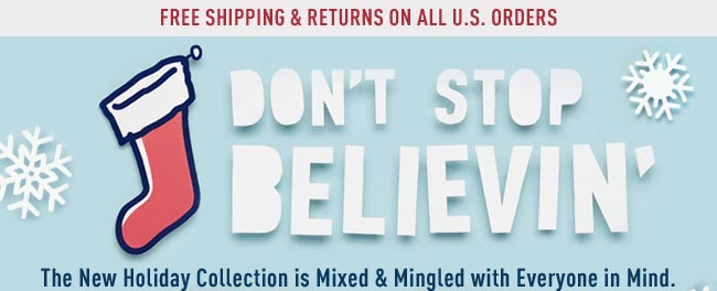 Don't Stop Believin'. The New Holiday Collection is Mixed & Mingled with Everyone in Mind