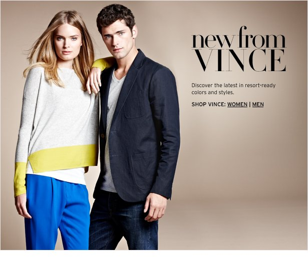 new from VINCE – Discover the latest in resort-ready colors and styles.