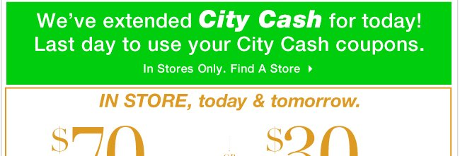City Cash extended! Last Day to use your City Cash coupons! Find a Store