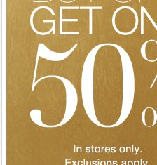 Everything Buy One Get One 50% Off In-Store only. Shop Now!