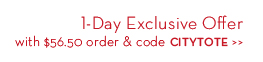 1-Day Exclusive Offer with $56.50 order & code CITYTOTE.