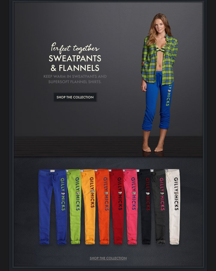 Perfect Together SWEATPANTS & FLANNELS KEEP WARM IN SWEATPANTS AND SUPERSOFT FLANNEL SHIRTS. SHOP THE COLLECTION