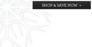SHOP & SAVE NOW