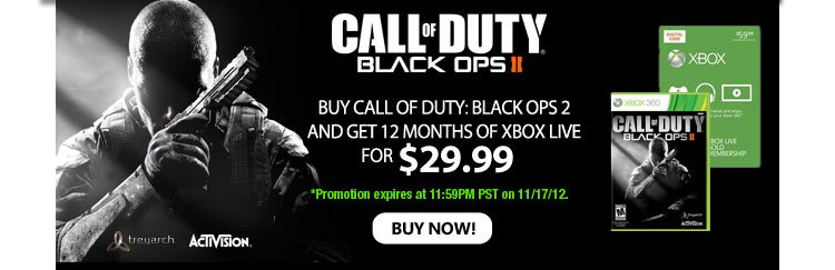 Call of Duty Black Ops II. Buy Call of Duty: Black Ops 2 and GET 12 MONTHS OF XBOX LIVE FOR $29.99. Buy Now!