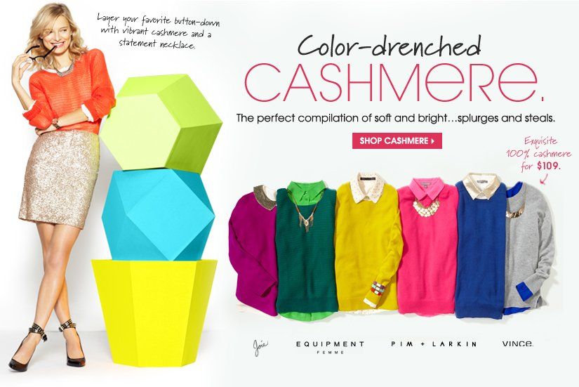 Color-drenched CASHMERE. SHOP CASHMERE