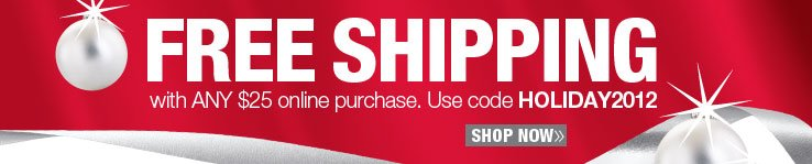 Free Shipping with any $25 online purchase. Use online code HOLIDAY2012. Shop Now.