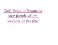 Don't forget to forward to your friends - all are welcome at this fête!