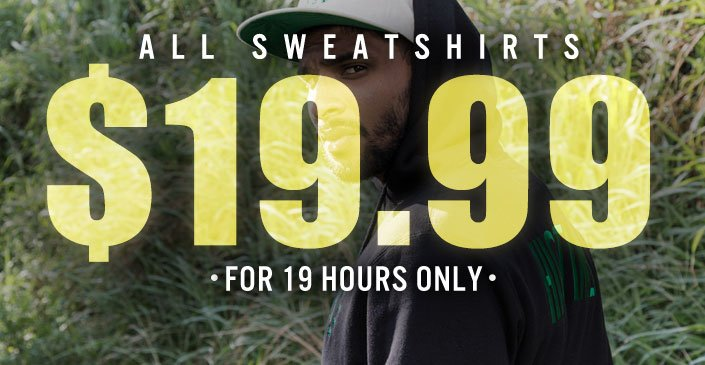 All Sweatshirts $19.99 (or under), for 19 Hours
