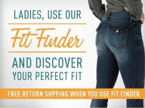 LADIES, USE OUR FIT FINDER AND DISCOVER YOUR PERFECT FIT FREE RETURN SHIPPING WHEN YOU USE FIT FINDER