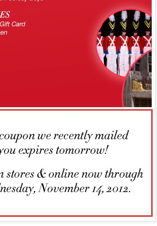 The coupon we recently mailed you expires TOMORROW! Don't miss your chance to Save BIG in stores & online. Shop Now!