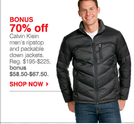 BONUS 70% off Calvin Klein men's ripstop and packable down jackets. Reg. $195-$225, bonus $58.50-$67.50. SHOP NOW.