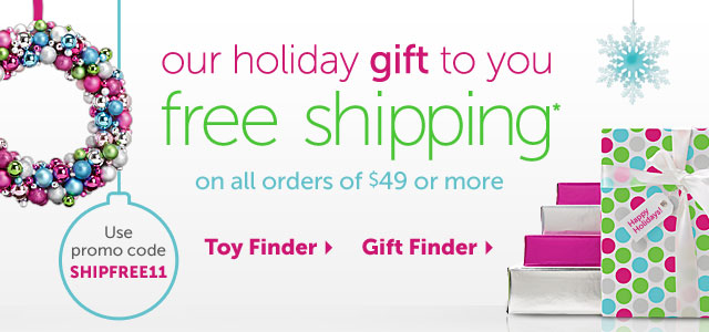 our holiday gift to you free shipping* on all orders of $49 or more - use promo code SHIPFREE11