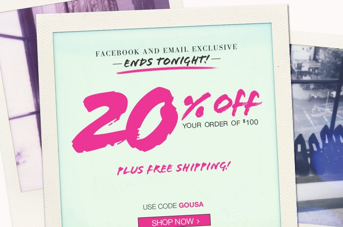 Ends Tonight! 20% OFF your order of $100 plus FREE SHIPPING!