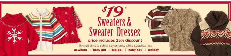 $19 Sweaters & Sweater Dresses(3) with 25% discount. Limited time & select styles only. While supplies last.