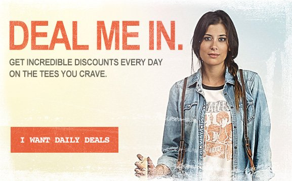 Deal Me In. Get discounts every day on the tees you crave.
