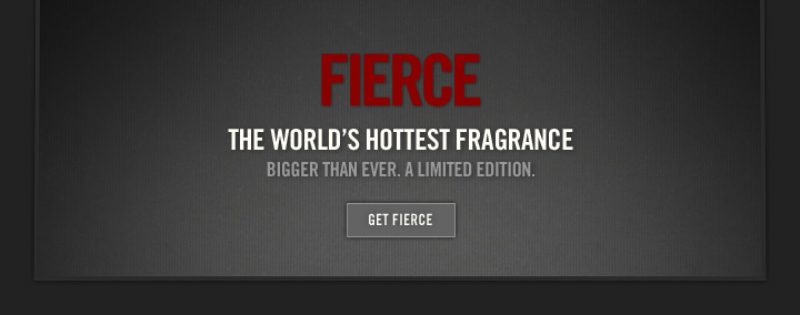 FIERCE THE WORLD'S HOTTEST FRAGRANCE