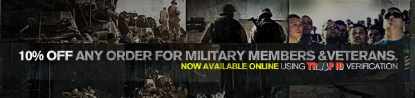 10% ANY ORDER FOR MILITARY MEMBERS & VETERANS - NOW AVAILABLE ONLINE USING TROOP ID VERIFICATION