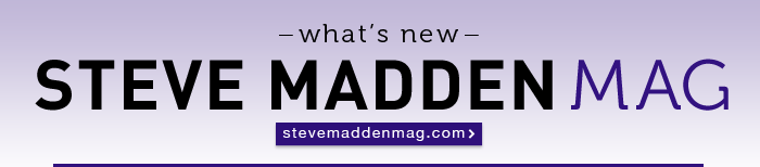 what's new @ Steve Madden Mag