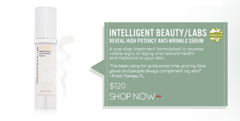 """Paraben-free Intelligent Beauty/Labs Reveal High Potency Anti-Wrinkle Serum """"I've been using for quite some time, and my face glows and people always compliment my skin!"""" –From Tampa, FL $120 Shop Now>>"""