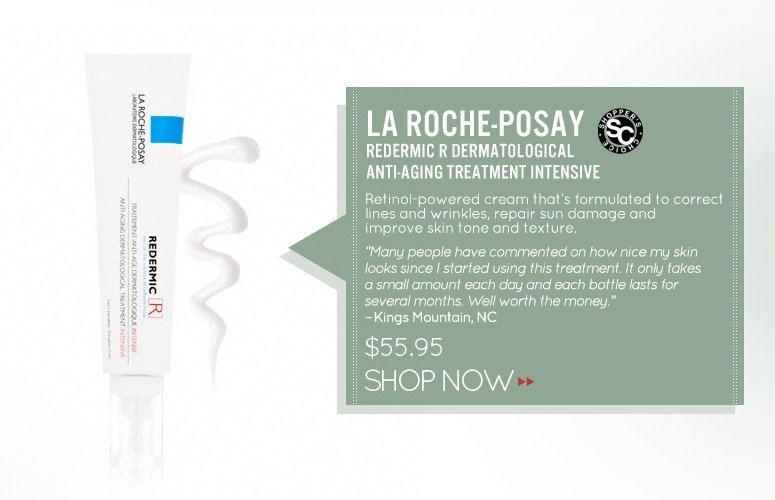 """Shopper's Choice La Roche-Posay Redermic R Dermatological Anti-Aging Treatment Intensive Retinol-powered cream that's formulated to correct lines and wrinkles, repair sun damage and improve skin tone and texture. """"I love retinol and this product is by far the best. It goes on easily and the tube doesn't allow the product to oxidize like others I've tried. Gentle enough to use every day but also quite effective!"""" –From Merced, CA $55.95 Shop Now>>"""