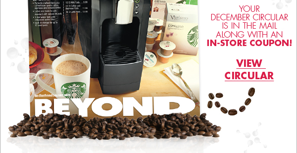 YOUR DECEMBER CIRCULAR IS IN THE MAIL ALONG WITH AN IN-STORE COUPON! VIEW CIRCULAR
