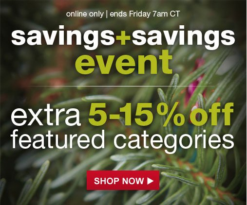 online only | ends Friday 7am CT | savings + savings event | extra 5-15% off | featured categories | SHOP NOW