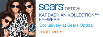 Sears® Optical | Kardashian Kollecton™ Eyewear | Exclusively at Sears Optical | learn more
