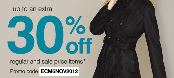 up to an extra 30% off regular and sale price items* Promo code ECM6NOV2012
