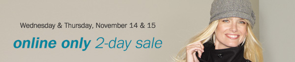 Wednesday & Thursday, November 14 & 15. online only 2-day sale