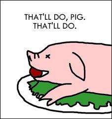 That'll Do, Pig