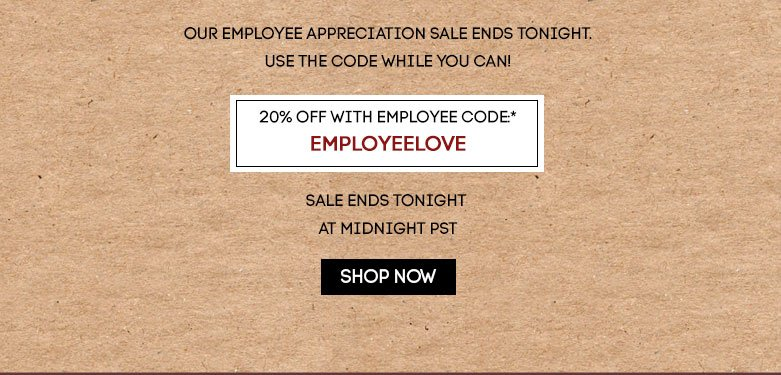 our employee appreciationsale ends tonight.