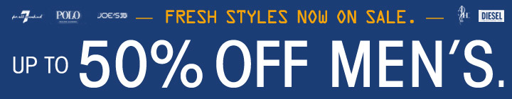 FRESH STYLES NOW ON SALE. UP TO 50% OFF MEN'S.