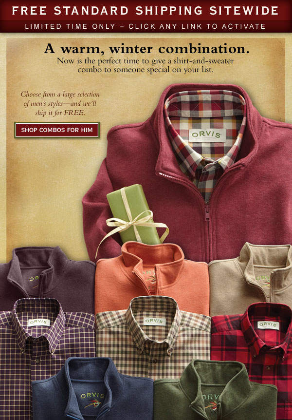 A warm, winter combination. Now is hte perfect time to give a shirt-and-sweater combo to someone special on your list. Choose from a large selection of men's styles - and we'll ship it for free. Free standard shipping sitewide. Limited time  only - click any link to activate.    Shop Combos For Him