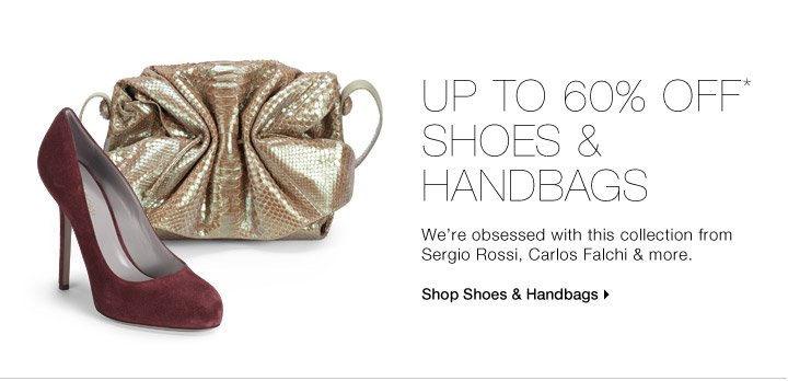 UP TO 60% OFF* SHOES & HANDBAGS