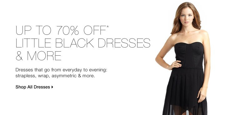 UP TO 70% OFF* LITTLE BLACK DRESSES & MORE
