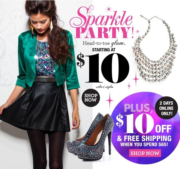 Sparkle Party starting at $10. Plus $10 off & Free Shipping when you spend $65!  SHOP NOW